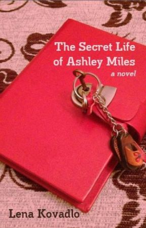 My Debut Novel - The Secret Life of Ashley Miles by LenaKovadlo