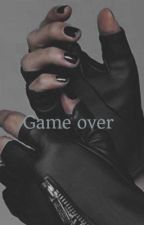 Game over  by HakunaMatata077