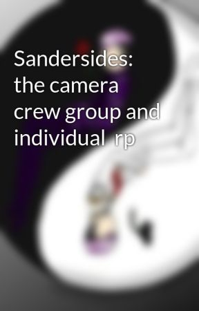 Sandersides: the camera crew group and individual  rp by Angelic_Amigod