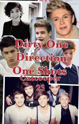 Dirty One Direction One Shots  NOT TAKING REQUESTS FOR THE MOMENT!