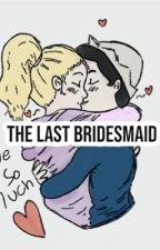 The Last Bridesmaid by alanaorbubblegum