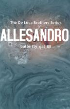 ALESSANDRO: Book 3 of The De Luca Brothers Series by Butterfly_gal_88
