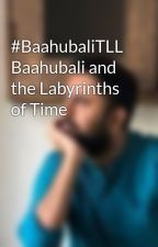 #BaahubaliTLL Baahubali and the Labyrinths of Time by vijuravichandran