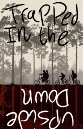 Trapped In The Upside Down (Stranger Things OC Fic) by ElevenEggos008