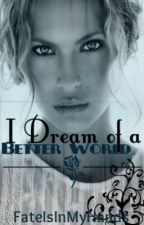 I Dream of a Better World. . .(ATTY'S 2012) by FateIsInMyHands
