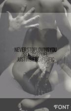 Never Stop Loving You(Sexed Sequel) (Justin Bieber Fanfic) by Porcelain_Jackson