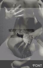 Never Stop Loving You(Sexed Sequel) (Justin Bieber Fanfic) by Porcelain_Jackson