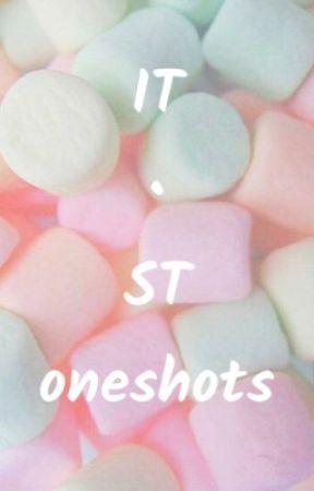 IT • ST oneshots  by violetquagmire07