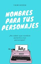 Nombres para tus personajes by YamiKook
