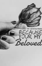 Because you're my Beloved by Crystaltrees