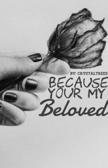 Because you're my Beloved