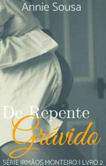 De Repente Grávido - Série Irmãos Monteiros (Romance Gay) (Mpreg) [Concluído]