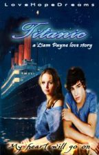 Titanic (a Liam Payne love story) [Completed] by LoveHopeDreams