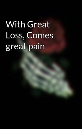 With Great Loss, Comes great pain by background-character