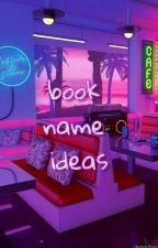 book name ideas by greyerdaze