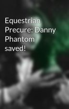 Equestrian Precure: Danny Phantom saved! by SakiMisumi123