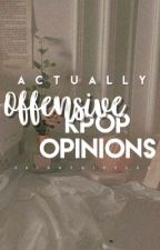 Actually offensive Unpopular Kpop Opinions  by skinnynipples