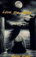 Love me,Beta. by Naomigreen
