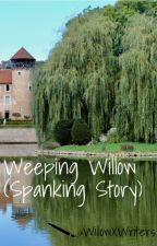 Weeping Willow (Spanking Story) by WillowXWriters