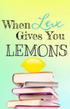 When Lex Gives You Lemons by LexTheLemon