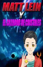 Matt Lein Y El Cazador De Cristales by LeomarRondonSequea