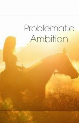 Problematic Ambition by equine_dreams