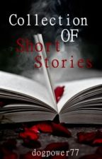 Collection of Short Stories by dogpower77