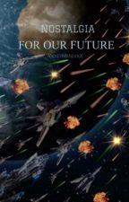 Nostalgia: For Our Future by XxxEmblaxxX