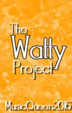 The Watty Project by musicqueen2016