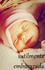 Sutilmente Embarazada *Terminada* by ValeAlvarez7