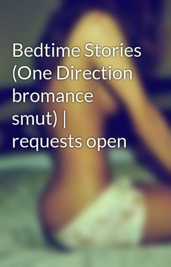 Bedtime Stories (One Direction bromance smut) | requests open
