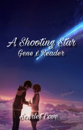 A Shooting Star ✧ Gene x Reader  by Scarlet_Cove