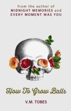 How To Grow Balls by hopienatics_vhon