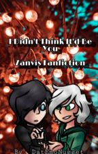 I Didn't Think It'd Be You <Zanvis FanFic> by DatEmoNugget
