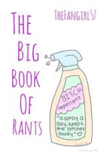 The big book of rants by TheFangirl57