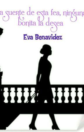 La suerte De esta Fea, Ninguna Bonita La Desea by EvaBenavidez