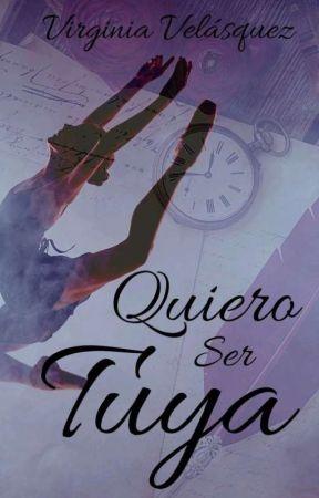 Quiero Ser Tuya (Libro #3. Serie Tuya) by virginia2604