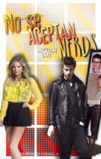 ¡NO SE ACEPTAN NERDS! by myriamguz
