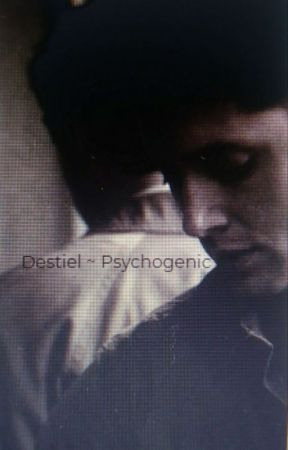 Psychogenic ~ Destiel by --this-is-madness--