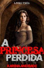 A Princesa Perdida by Karina_Clarke