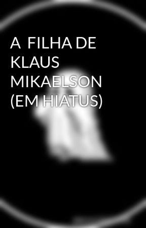 A  FILHA DE KLAUS MIKAELSON by _ops_fer13