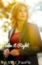 Make it Right by Svu_FanFic
