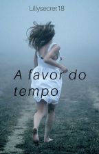 A favor do tempo by Lillysecret18