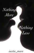 Nothing More, Nothing Less by madd-hatter123