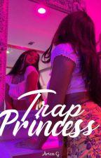 Trap Princess  EDITING✔️ by BabyBillieGoat