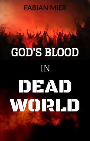 God's Blood: Dead World by TheUnSpokenBluee