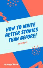 How To Write Better Stories Than Before! by MaidenfromAsgard