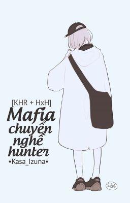 [ ĐN KHR + HxH ] [ BG/NP ] Mafia Chuyển Nghề Hunter!