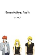 Queen: Haikyuu Fanfic by Cerena_Wolf_31