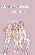 cloulet - violoutine oneshots 🍊 by clouistine